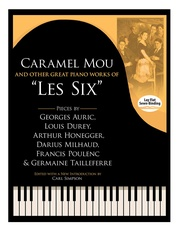 """Caramel Mou and Other Great Piano Works of """"Les Six"""""""