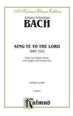 Sing Ye to the Lord (Singet dem Herrn), BWV 225