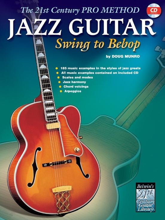 The 21st Century Pro Method: Jazz Guitar -- Swing to Bebop
