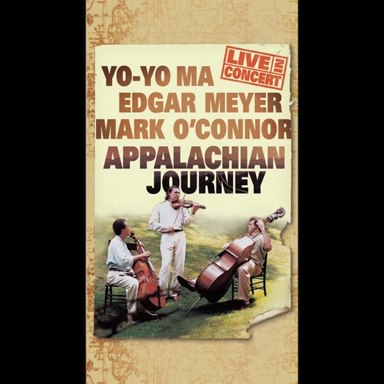 Yo-Yo Ma, Edgar Meyer, and Mark O'Connor: Appalachian Journey (Live in Concert)