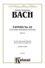 Cantata No. 62 -- Nun Komm, der Heiden Heiland (Now Come, Saviour of the Heathens)