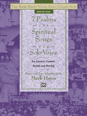 The Mark Hayes Vocal Solo Collection: 7 Psalms and Spiritual Songs for Solo Voice