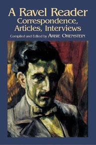 A Ravel Reader: Correspondence, Articles, Interviews