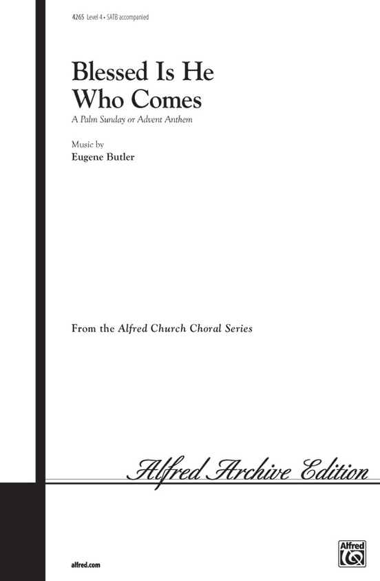 Blessed Is He Who Comes: A Palm Sunday or Advent Anthem