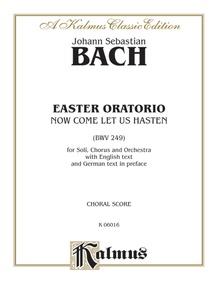 Easter Oratorio -- Now Come Let Us Hasten (BWV 249)