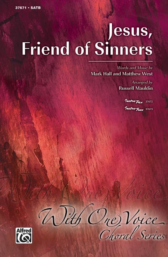 Jesus Friend Of Sinners Satb Choral Octavo Matthew West
