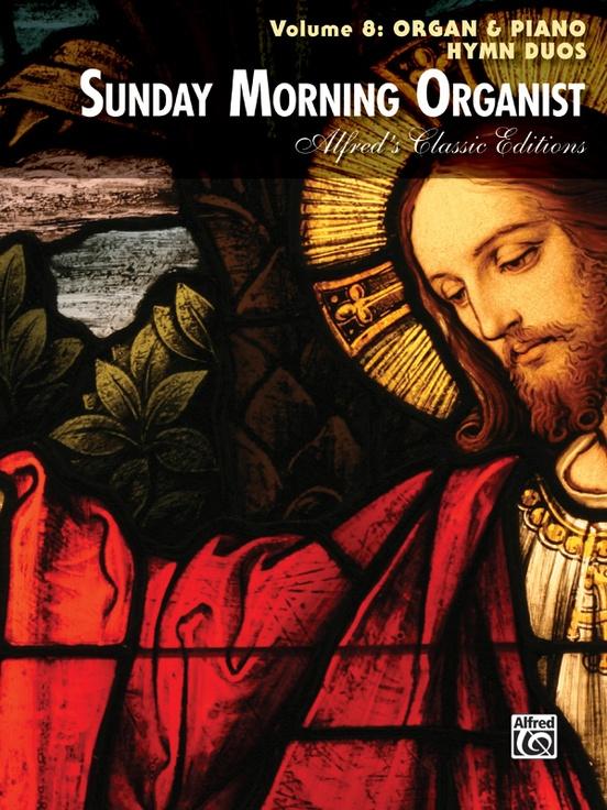 Sunday Morning Organist, Volume 8: Organ & Piano Hymn Duos