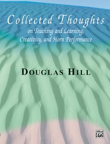 Collected Thoughts on Teaching and Learning, Creativity and Horn Performance