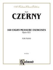 160 8-measure Exercises, Opus 821