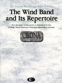 The Wind Band and Its Repertoire: Two Decades of Research As Published in the CBDNA Journal