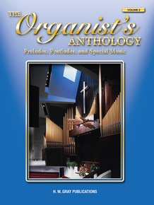 The Organist's Anthology, Volume 2 - Preludes, Postludes, and Special Music