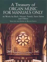 Organ Music for Manuals Only: 46 Works by Bach, Mozart, Franck, Saint-Saëns, and Others