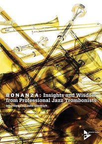 Bonanza: Insights and Wisdom from Professional Jazz Trombonists