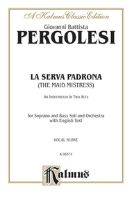 La Serva Padrona (The Maid Mistress), An Intermezzo Opera in Two Acts