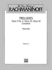 The Piano Works of Rachmaninoff, Volume I: Preludes, Opus 3 No. 2, Opus 23, Opus 32 (Complete)