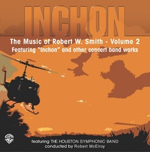 Inchon: The Music of Robert W. Smith, Volume 2