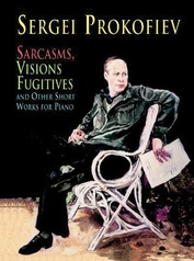 Sarcasms, Visions Fugitives, and Other Short Works for Piano