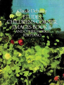 Etudes, Children's Corner, Images Book II, and Other Works