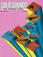 Solo Sounds for French Horn, Volume I, Levels 3-5