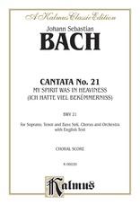 Cantata No. 21 -- Ich hatte viel Bekümmernis (I Had Much Grief)