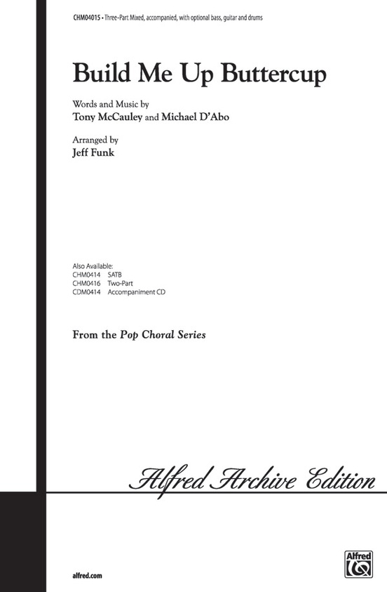 Build Me Up Buttercup: 3-Part Mixed Choral Octavo: Michael D\'Abo