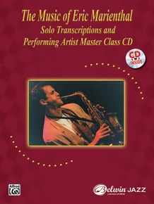 The Music of Eric Marienthal: Solo Transcriptions and Performing Artist Master Class CD