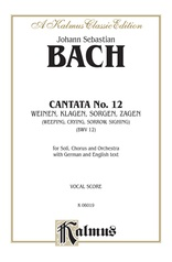 Cantata No. 12 -- Weinen, Klagen, Sorgen, Zagen (Weeping, Crying, Sorrow, Sighing)