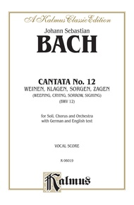 Cantata No. 12 -- Weinen, Klagen, Sorgen, Zagen (Weeping, Crying, Sorrow, Sighing)