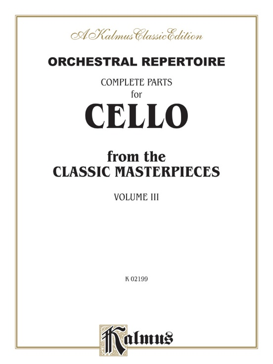 Orchestral Repertoire: Complete Parts for Cello from the Classic Masterpieces, Volume III
