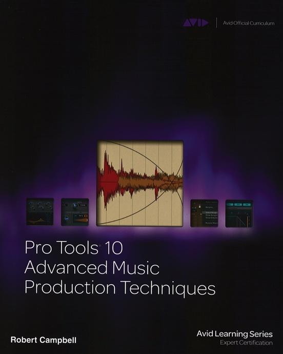 Pro Tools 10 Advanced Music Production Techniques Pro Audio