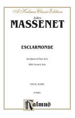 Esclarmonde, An Opera in Four Acts