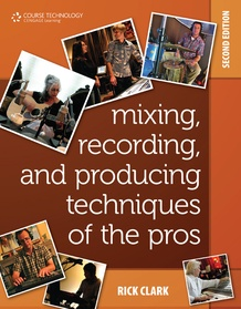 Mixing, Recording, and Producing Techniques of the Pros (2nd Edition)