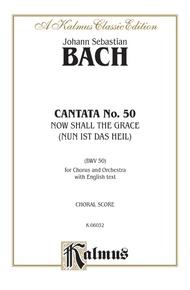 Cantata No. 50 -- Nun ist das Heil und die Kraft (Now Shall the Grace)