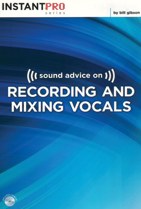 Sound Advice on Recording and Mixing Vocals