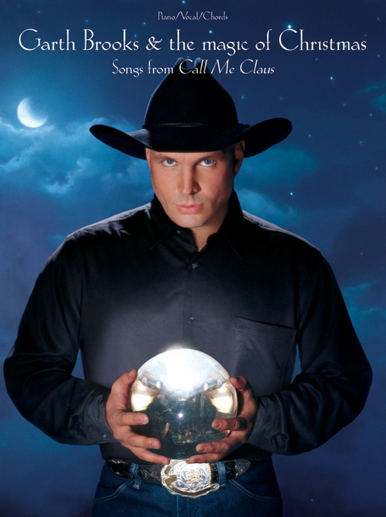 Garth Brooks & The Magic of Christmas (Songs from Call Me Claus ...