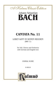 Cantata No. 11 -- Lobet Gott in seinen Reichen (Laud to God in All His Kingdoms)