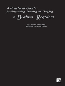 A Practical Guide for Performing, Teaching, and Singing the Brahms <I>Requiem</I>