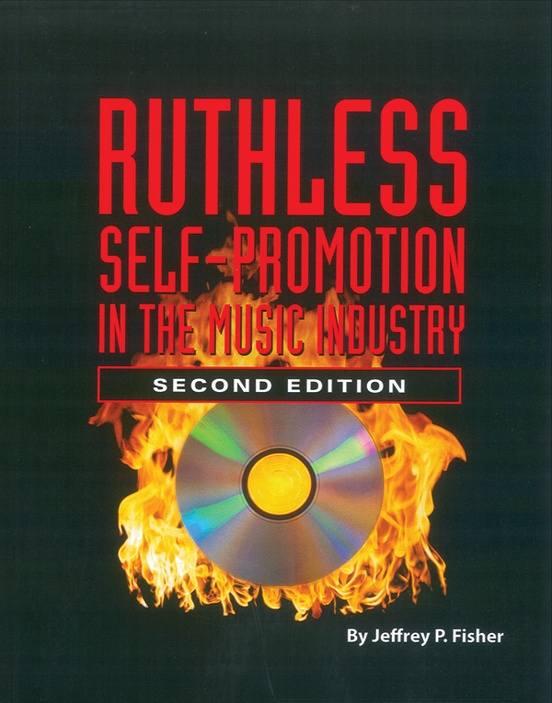 Ruthless Self-Promotion in the Music Industry (2nd Edition)