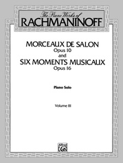 The Piano Works of Rachmaninoff, Volume III: Morceaux de salon, Opus 10, and Six moments musicaux, Opus 16