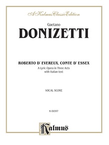 Roberto Devereux, ossia Il conte di Essex (Robert Devereux, or the Earl of Essex), A Lyric Opera in Three Acts