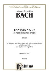 Cantata No. 97 -- In allen meinen Taten (In All That I Do / In All My Undertakings)
