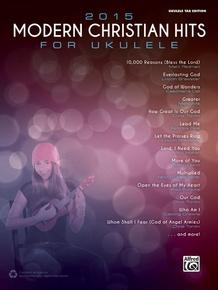 2015 Modern Christian Hits for Ukulele