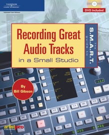 The S.M.A.R.T. Guide to Recording Great Audio Tracks in a Small Studio