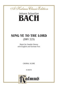 Sing Ye to the Lord (Singet dem Herrn), BWV 225