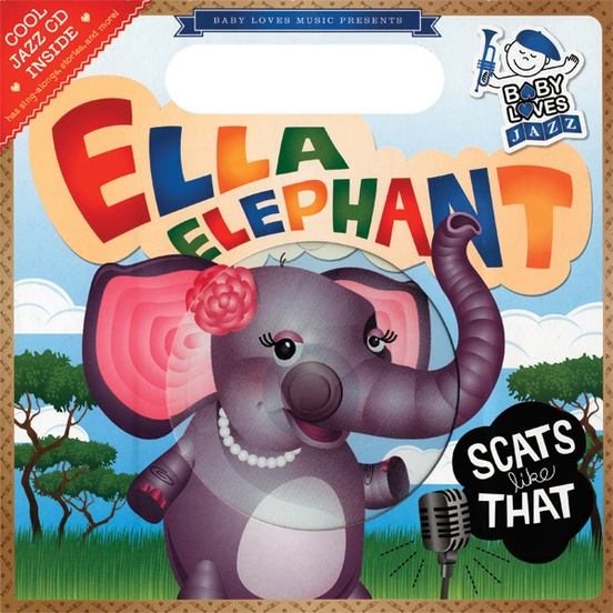 Baby Loves Jazz: Ella Elephant Scats Like That