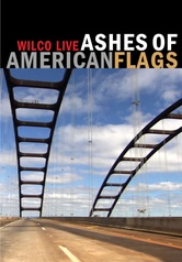 Wilco Live: Ashes of American Flags