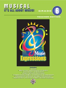 Music Expressions™ Grade 6 (Middle School 1): Musical: It's All About Music! (Teacher Edition)
