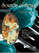 Sounds of Spain, Book 4: 5 Colorful Late Intermediate to Early Advanced Piano Solos in Spanish Styles - Piano
