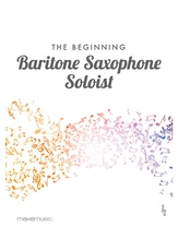 The Beginning Baritone Saxophone Soloist - Solo & Small Ensemble