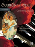 Sounds of Spain, Book 3: 5 Colorful Late Intermediate Piano Solos in Spanish Styles - Piano